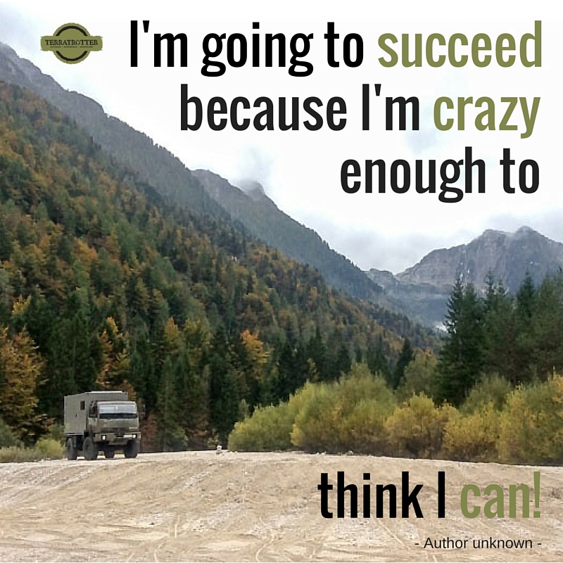 I'm going to succeed because I'm crazy enough to think I can-Terratrotter